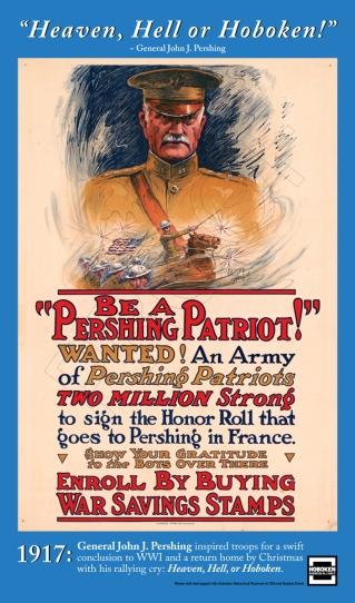 """Heaven, Hell or Hoboken!"" ~ General John J. Pershing"